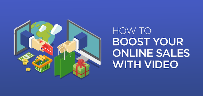 How to Boost Your Online Sales: A Little Video Goes a Long Way