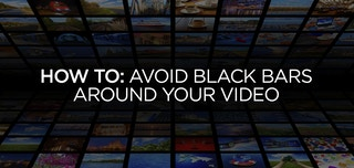 How To: Avoid Black Bars Around Your Video