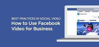 ソーシャル動画のベストプラクティス:Facebook の動画をビジネスに活用する方法