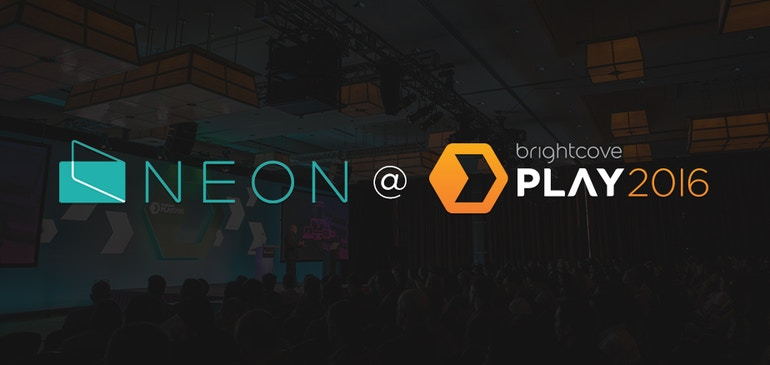 Meet Neon at Brightcove PLAY 2016