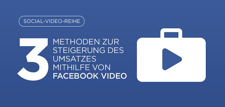 Drei Methoden zur Steigerung des Umsatzes mithilfe von Facebook Video