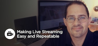 How To: Making Live Streaming Easy and Repeatable