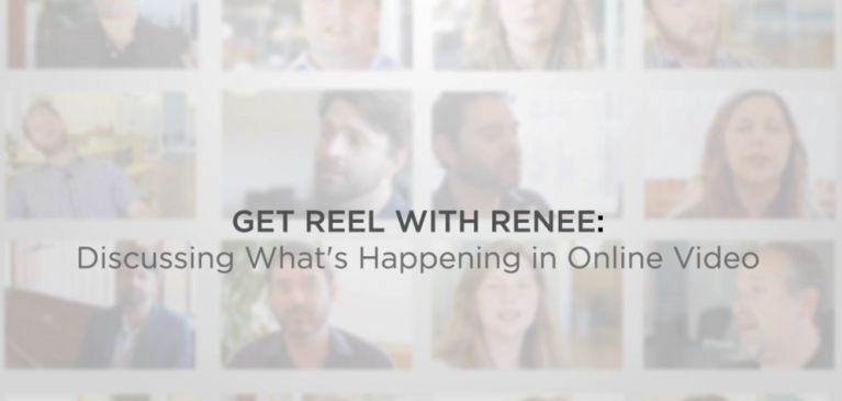 [VIDEO] Get Reel with Renee: Discussing What's Happening in Online Video; Volume 3
