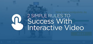 2 Simple Rules to Success With Interactive Video