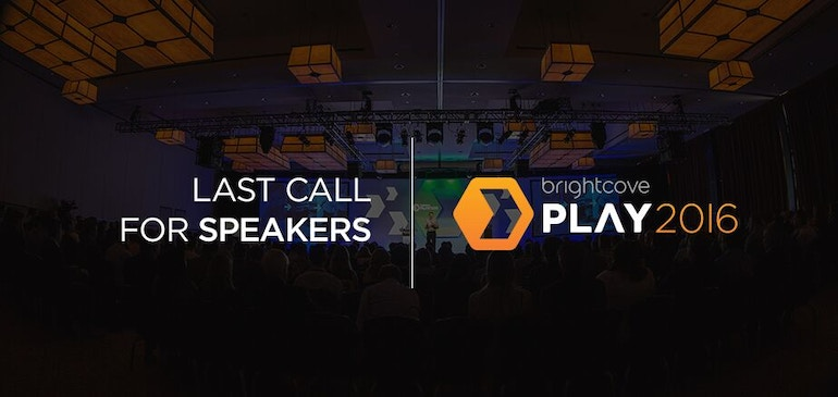 Last Call for Speakers at Brightcove PLAY 2016