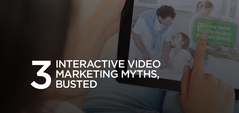 3 Interactive Video Marketing Myths, Busted.