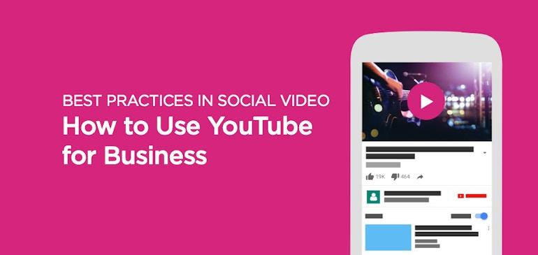 Meilleures pratiques en matière de vidéo sociale: comment utiliser YouTube à des fins commerciales