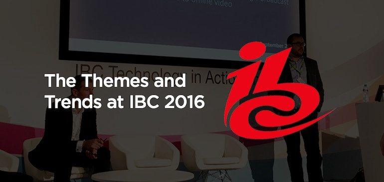 The Themes and Trends at IBC 2016