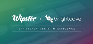 Efficiency Meets Intelligence: How Wipster and Brightcove Are Here to Help You Win With Video