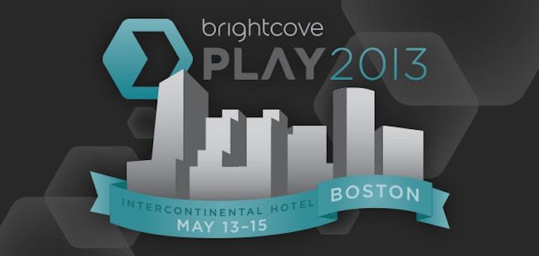 A vos agendas : Brightcove PLAY 2013 aura lieu du 13 au 15 mai prochain à Boston