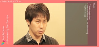 //Video Addict// Vol.4  GYAO 本庄氏(前編)〜動画配信サービス請負人〜
