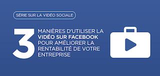 Trois manières d'utiliser la vidéo sur Facebook pour améliorer la rentabilité de votre entreprise