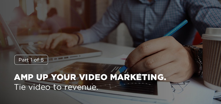 Amp Up Your Video Marketing: Tie Video to Revenue