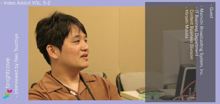 //Video Addict// Vol.5 MBS 村田氏 (後編)〜配信実績を積み、伝えていくこと〜