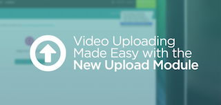 Video Uploading Made Easy with the New Upload Module