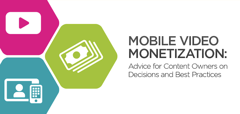 Mobile Monetization: Advice for Content Owners on Decisions and Best Practices