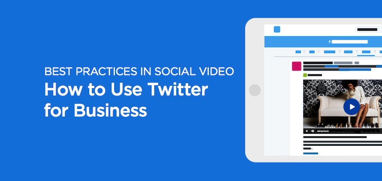 Best Practices in Social Video: How to Use Twitter for Business