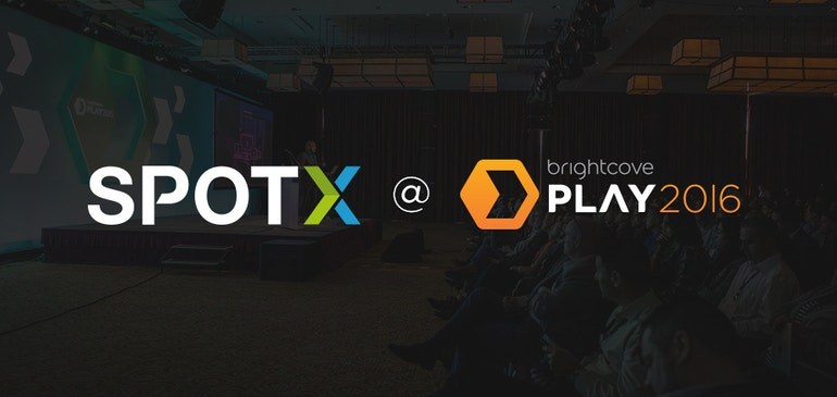 Meet SpotX at Brightcove PLAY 2016