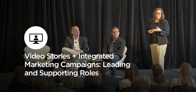 Video Stories + Integrated Marketing Campaigns: Leading and Supporting Roles