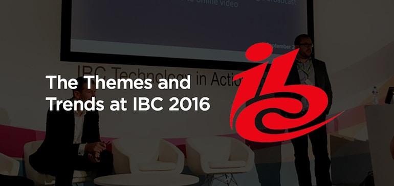 IBC 2016 のテーマとトレンド