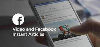 Video And Facebook Instant Articles
