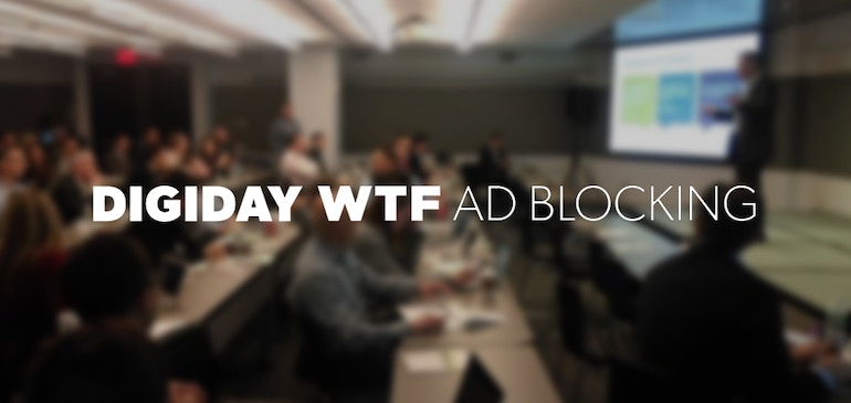 New Year, Fresh Take on Ad Blockers at Digiday WTF Ad Blocking