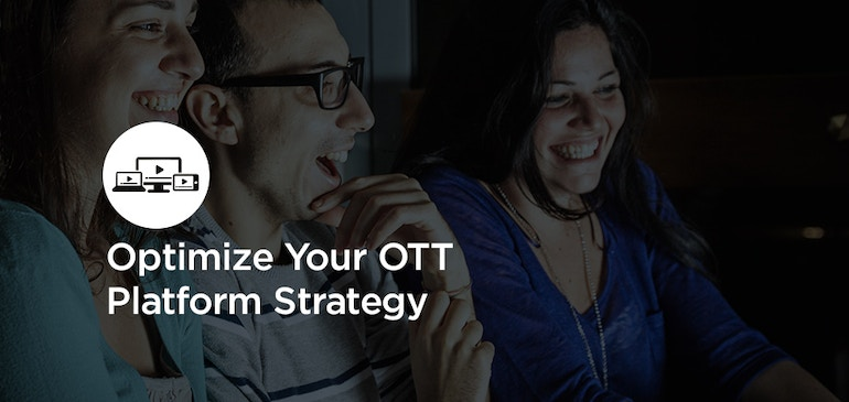 Optimize Your OTT Platform Strategy