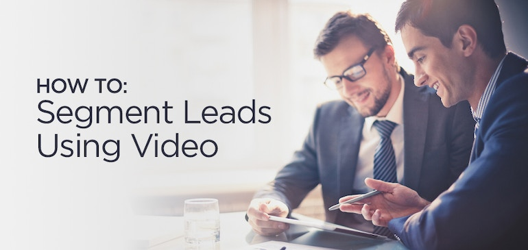 How To Segment Leads Using Video