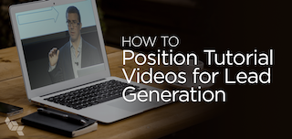 How to Position Tutorial Videos for Lead Generation