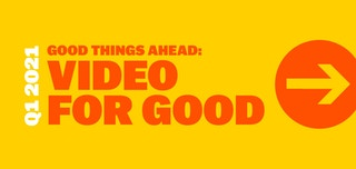 Good Things Ahead, Video for Good: Q1 2021