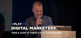Attention Digital Marketers: Check Out These 5 Sessions Coming to PLAY 2018