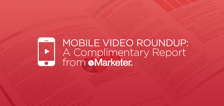 Mobile Video Roundup: A Complimentary Report from eMarketer